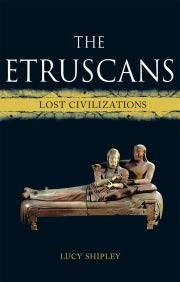 The Etruscans - A Journey Into History And Archaeology In Search of A Great Lost Civilization