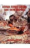 German Remote-Control Tank Units 1943-1945: (Schiffer Military History)