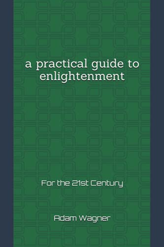 A Practical Guide to Enlightenment: For the 21st Century