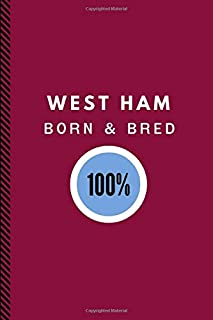 West Ham Born & Bred 100%: A Weekly Planner For 2019-2020