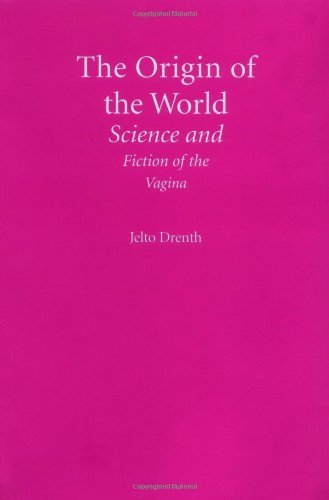 The Origin of the World: Science and Fiction of the Vagina by Jelto Drenth (2008-12-01)