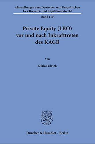 Private Equity (LBO) vor und nach Inkrafttreten des KAGB. (Abhandlungen zum Deutschen und Europäischen Gesellschafts- und Kapitalmarktrecht)