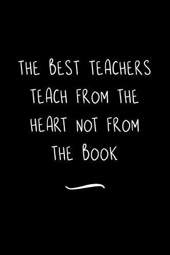 The Best Teachers Teach from the Heart Not from the Book: Funny Office Notebook/Journal For Women/Men/Coworkers/Boss/Business Woman/Funny office work ... Relief Anger Management Journal(6x9 inch)