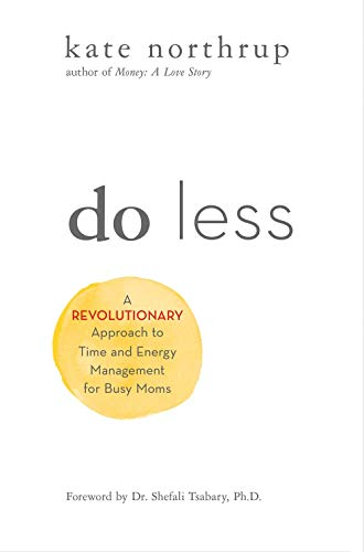 Do Less: A Revolutionary Approach to Time and Energy Management for Ambitious Women