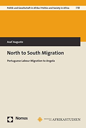 North to South Migration: Portuguese Labour Migration to Angola (Bayreuther Studien zu Politik und Gesellschaft in Afrika Book 10) (English Edition)