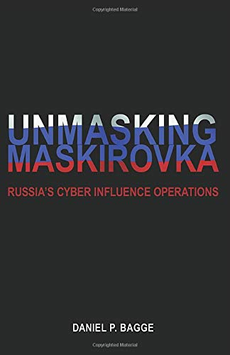 Compare Textbook Prices for Unmasking Maskirovka: Russia's Cyber Influence Operations  ISBN 9780578451428 by Bagge, Daniel