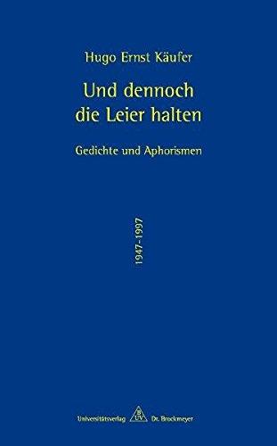 Und dennoch die Leier halten. Werke Teilsammlung: Gedichte und Aphorismen aus fünfzig Jahren (1947 -1997)