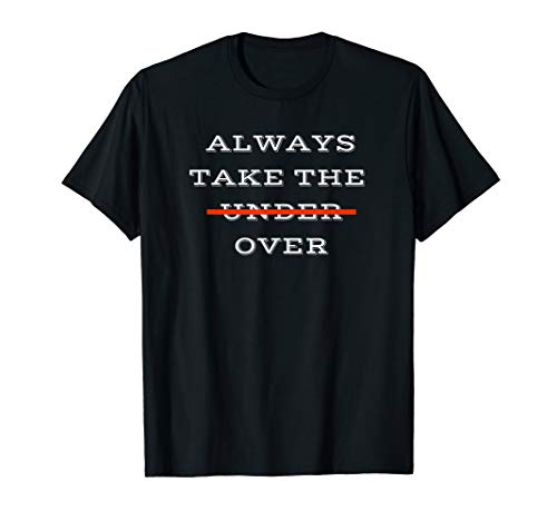 Always Take the Over Funny Sports Betting T-shirt