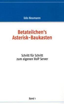 Betateilchen's Asterisk-Baukasten: Schritt für Schritt zum eigenen VoIP Server