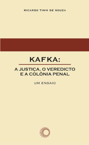 Kafka: a justiça, o veredicto e a colônia penal