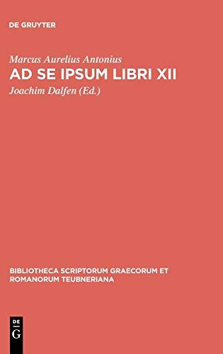 Ad se ipsum libri XII (Bibliotheca scriptorum Graecorum et Romanorum Teubneriana)