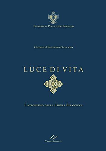 LUCE DI VITA. CATECHISMO DELLA CHIESA BIZANTINA.