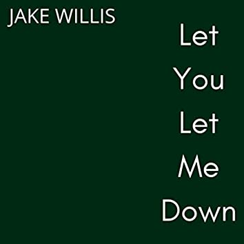 Let You Let Me Down
