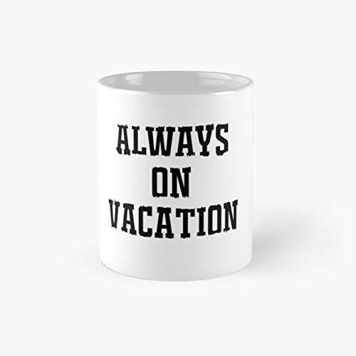 Taza clásica con texto en inglés 'Always On Vacation' de la mejor manera de la camiseta | Taza de café divertida, 11 oz
