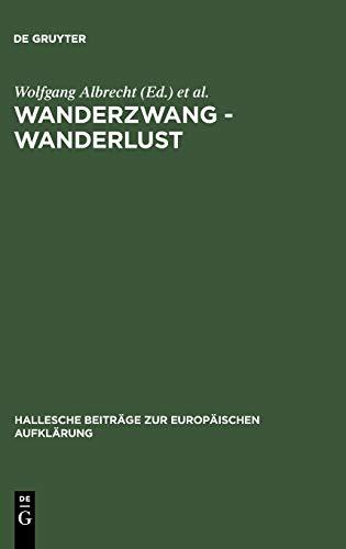 Wanderzwang - Wanderlust: Formen der Raum- und Sozialerfahrung zwischen Aufklärung und Frühindustrialisierung (Hallesche Beiträge zur Europäischen Aufklärung, Band 11)