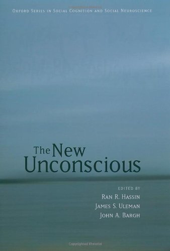 The New Unconscious (Oxford Series in Social Cognition and Social Neuroscience)