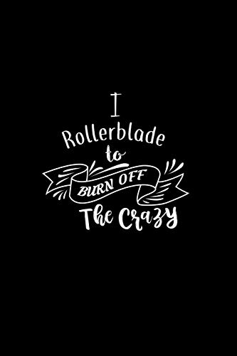 I Roller Blade To Burn Off The Crazy: A 6x9 Inch Matte Softcover Paperback Notebook Journal With 120 Blank Lined Pages