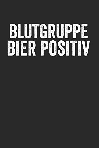 Blutgruppe Bier Positiv: Notebook Notizbuch Blanko Blank Leere Seiten 120 Seiten A5 I Schulheft I Skizzenbuch I Tagebuch I Beer I Bierliebhaber I Alkohol I Blut I Humor