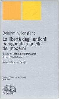 La libertà degli antichi, paragonata a quella dei moderni. Con il saggio «Profilo del liberalismo» di Pier Paolo Portinaro