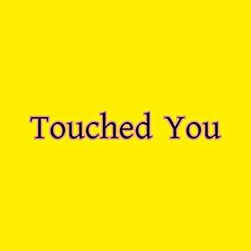 Touched You