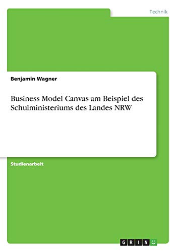 Business Model Canvas am Beispiel des Schulministeriums des Landes NRW