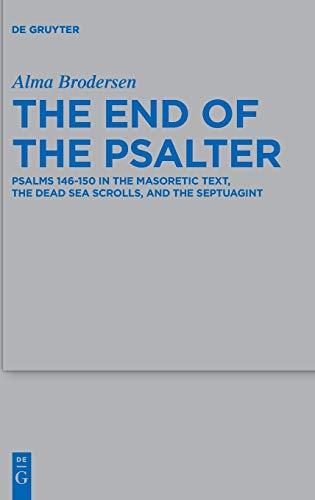 The End of the Psalter: Psalms 146-150 in the Masoretic Text, the Dead Sea Scrolls, and the Septuagint (Beihefte zur Zeitschrift für die alttestamentliche Wissenschaft, Band 505)