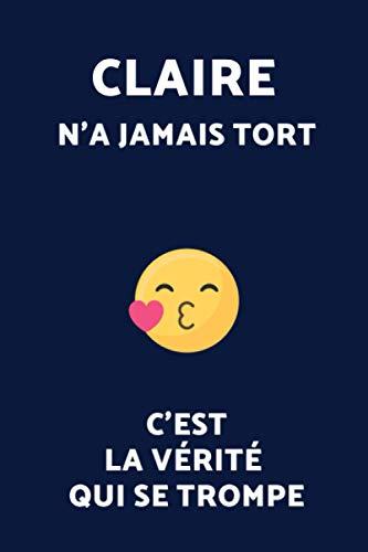 Claire N'a Jamais Tort C'est La Vérité Qui Se Trompe (Journal / Agenda / Carnet de notes): Notebook ligné / Idée Cadeau pour Claire