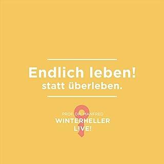Endlich leben! statt überleben     Dr. Manfred Winterheller LIVE! 1              Autor:                                                                                                                                 Manfred Winterheller                               Sprecher:                                                                                                                                 Manfred Winterheller                      Spieldauer: 3 Std. und 14 Min.     214 Bewertungen     Gesamt 4,8
