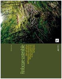 Rinforzare sostenibile. Idee sull'utilizzo dell'ingegneria naturalistica attraverso esperienze in alta Versilia e Garfagnana