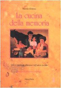 La cucina della memoria. Cibi e tradizioni alimentari dell'antica Lucania