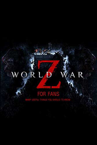 World War Z For Fans: Many Useful Things You Should To Know: World War Z Book For Fans (English Edition)