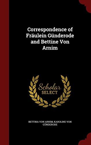 Correspondence of Fräulein Günderode and Bettine Von Arnim