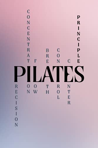 Pilates Principles: Precision, Concentration, Flow, Breath, Control, Center: A Blank, Lined Journal Inspired By Pilates & The Love of Contrology (6'x9', 120 pages)