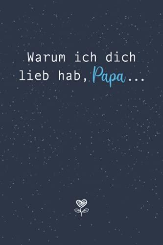 Warum ich dich lieb hab, Papa...Eine kleine große Liebeserklärung zum Ausfüllen & Verschenken: Buch zum Ausfüllen als liebevolles Geschenk an den Papa / Vater zum Vatertag oder zum Geburtstag