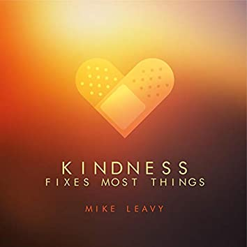 Kindness Fixes Most Things