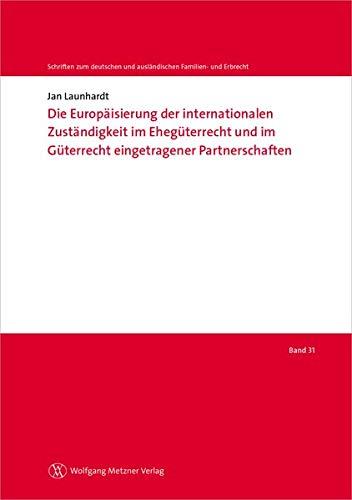 Die Europäisierung der internationalen Zuständigkeit im Ehegüterrecht und im Güterrecht eingetragener Partnerschaften (Schriften zum deutschen und ausländischen Familien- und Erbrecht)