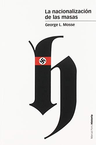 La nacionalización de las masas: Simbolísmo político y movimientos de masas en Alemania desde las Guerras Napoleónicas al Tercer Reich (Estudios)
