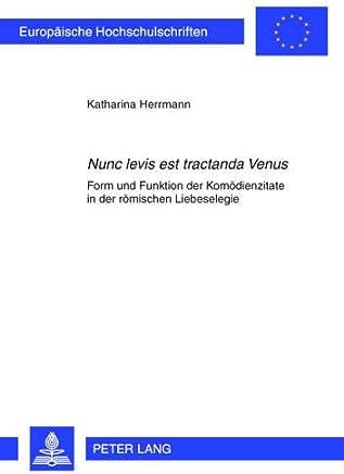 Nunc levis est tractanda Venus: Form und Funktion der Komödienzitate in der römischen Liebeselegie
