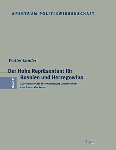 Der Hohe Repräsentant für Bosnien und Herzegowina: Der Vertreter der Internationalen Gemeinschaft – eine Bilanz des Amtes (Spektrum Politikwissenschaft, Band 43)