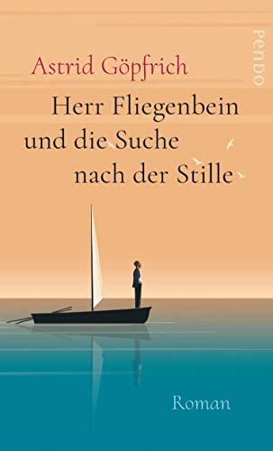 Herr Fliegenbein und die Suche nach der Stille: Roman