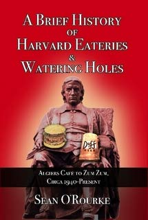 A Brief History of Harvard Eateries and Watering Holes: Algiers to Zum Zum, Circa 1940-Present (Premium Dustjacket Hardback Gift Edition)