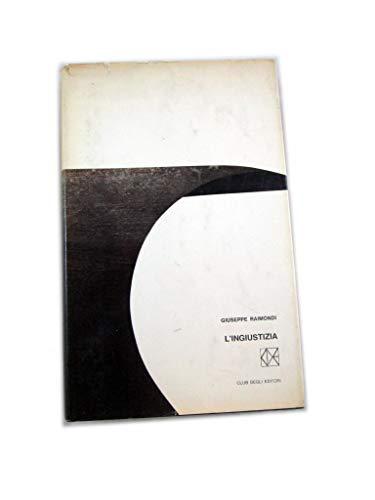L'INGIUSTIZIA - DI GIUSEPPE RAIMONDI - CLUB DEGLI EDITORI 1965