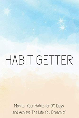 Habit Getter: Habit Tracker Journal & Goal Setting Planner - Monitor Your Habits for 90 Days and Achieve The Life You Dream of