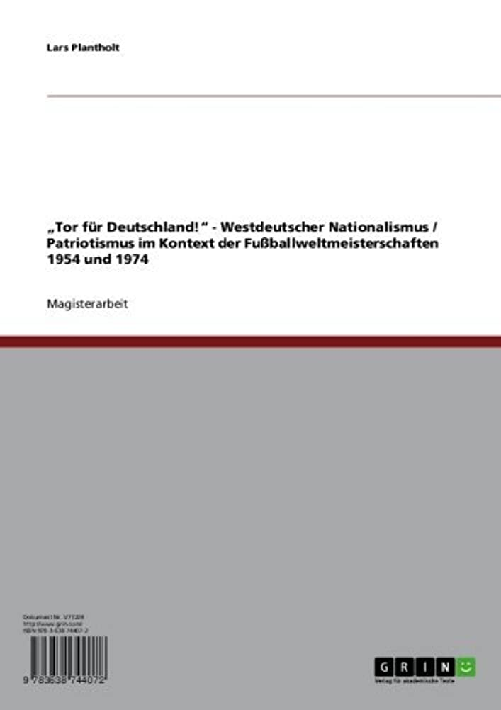 "容疑者遊びます避難?Tor für Deutschland!"" Westdeutscher Nationalismus und Patriotismus im Kontext der Fu?ballweltmeisterschaften 1954 und 1974 (German Edition)"