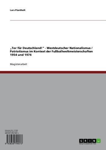"""""""Tor für Deutschland!"""" Westdeutscher Nationalismus und Patriotismus im Kontext der Fußballweltmeisterschaften 1954 und 1974"""