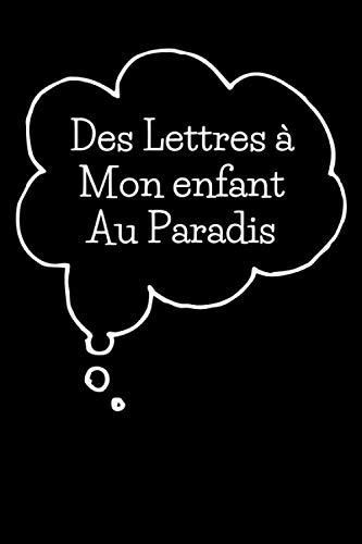 Des Lettres à Mon enfant Au Paradis: la perte de Mon enfant- Journal d'anxiété - Cahier de souvenir - journal de deuil