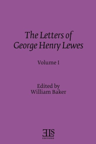 The Letters of George Henry Lewes: In Two Volumes - Volume I (E L S MONOGRAPH SERIES)