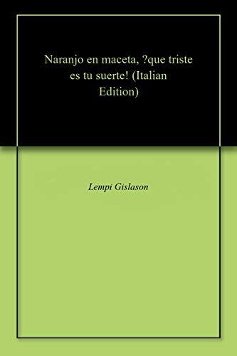 Naranjo en maceta, ?que triste es tu suerte! (Italian Edition)