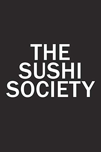 The Sushi Society: A 6x9 Inch Matte Softcover Diary Notebook With 120 Blank Lined Pages And A Team Tribe or Club Cover Slogan