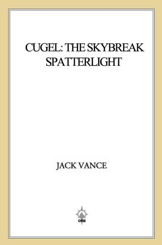 Cugel: The Skybreak Spatterlight: (previously titled Cugel's Saga) (The Dying Earth series Book 3)